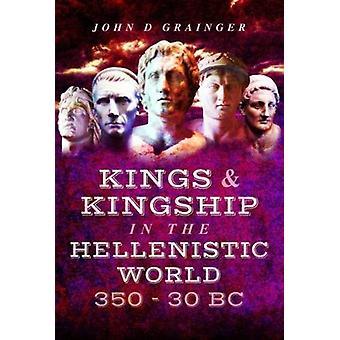 Kuninkaat ja kuninkuuden hellenistinen 350-30 eaa Dr. John d