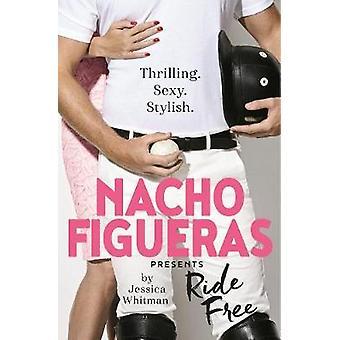 Nacho Figueras presents - Ride Free (The Polo Season Series - 3) by Nac