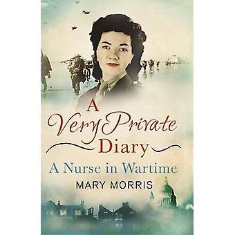 Un muy privado diario - una enfermera en tiempo de guerra por Mary Morris - Carol Acton