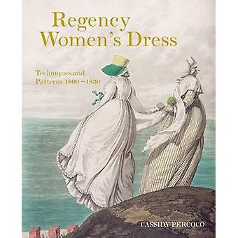 Regency Women's Dress - Techniques and Patterns 1800-1830 - 9781849943