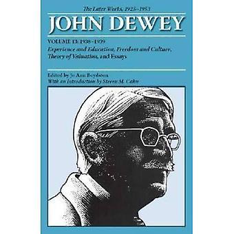 De latere werken van John Dewey, Volume 13, 1925-1953: 1938-1939, ervaring en onderwijs, vrijheid en cultuur...