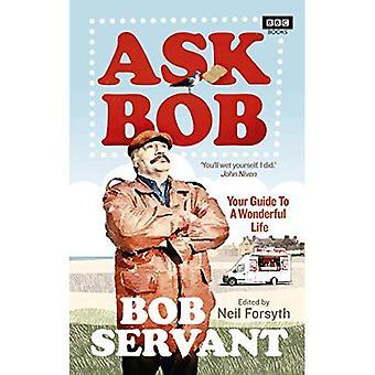 Demander à Bob: Votre Guide pour une vie merveilleuse