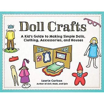 Docka hantverk: En Kid's Guide till att göra enkla dockor, kläder, tillbehör och hus
