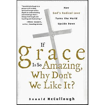 If Grace Is So Amazing Why Dont We Like It by McCullough & Donald