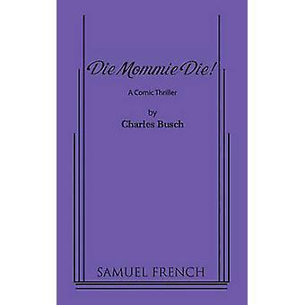 Die Mommie Die by Busch & Charles