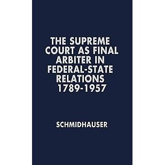 The Supreme Court as Final Arbiter in FederalState Relations 17891957 by Schmidhauser & John Richard