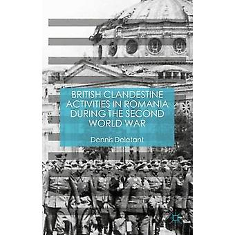 British Clandestine Activities in Romania during the Second World War by Deletant & Dennis