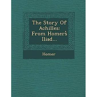 The Story of Achilles From Homers Iliad... by Homer
