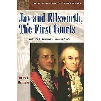 Jay and Ellsworth The First Courts Justices Rulings and Legacy by Harrington & Matthew