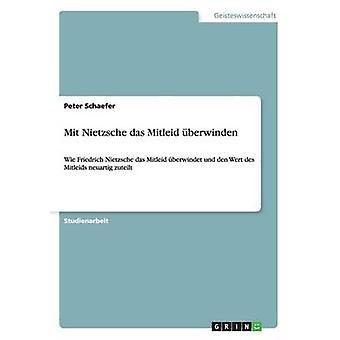 Mit Nietzsche das Mitleid berwinden by Schaefer & Peter