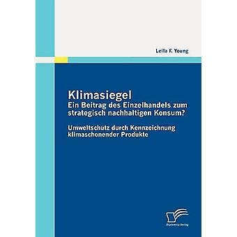 Klimasiegel Ein Subnavigation des gegenteilige Zum Strategisch Nachhaltigen Konsum von Young & Leila F.