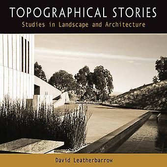 Topographical Stories - Studies in Landscape and Architecture by David