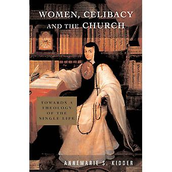 Women - Celibacy and the Church - Towards a Theology of the Single Lif