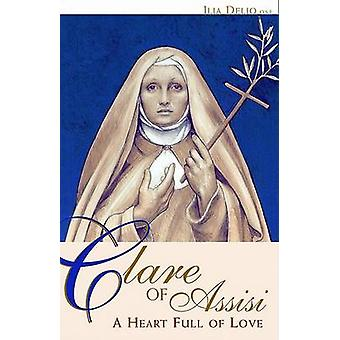 Clare of Assisi - A Heart Full of Love by Ilia Delio - 9780867167894 B