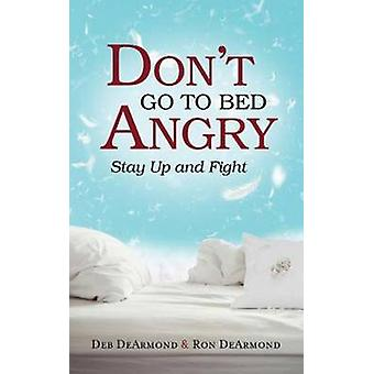 Don't Go to Bed Angry - Stay Up and Fight by Deb DeArmond - Ronald G D