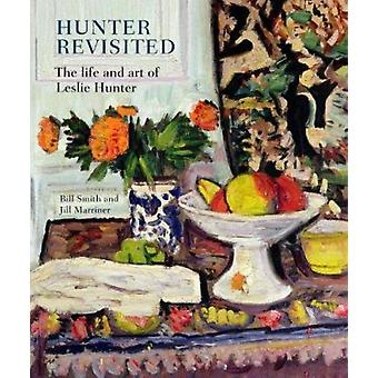 Hunter Revisited - The Life and Art of Leslie Hunter by Bill Smith - J