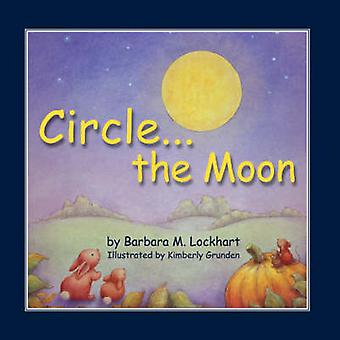 Circle...the Moon by Barbara M Lockhart - Kimberly Grunden - 97819342