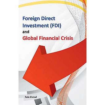 Foreign Direct Investment (FDI) & Global Financial Crisis by Rais Ahm