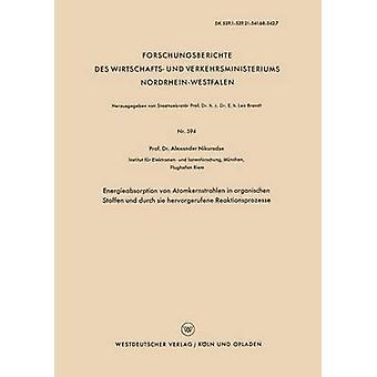 Energieabsorptie von Atomkernstrahlen in organischen stoffen und durch Sie Hervorgerufene Reaktionsprozesse door Nikuradse & Alexander S.