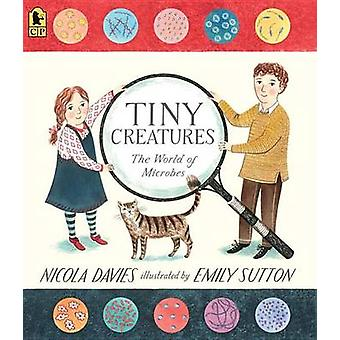 Tiny Creatures - The World of Microbes by Dr Nicola Davies - Emily Sut