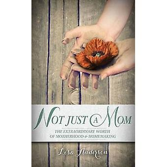 Not Just a Mom by Lisa Anderson - 9780982864227 Book