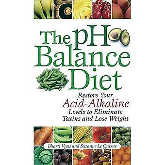 The PH Balance Diet - Restore Your Acid-Alkaline Levels to Eliminate T