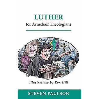 Luther for Armchair Theologians by Paulson & Steven D.