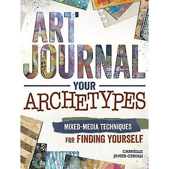 Art Journal Archetypes  Mixed Media Techniques for Finding Yourself by Gabrielle Javier Cerulli