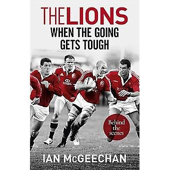 Lions When the Going Gets Tough by Ian McGeechan
