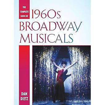 The Complete Book of 1960s Broadway Musicals di Dan Dietz
