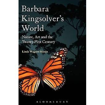 Barbara Kingsolver's World - Nature - Art - and the Twenty-First Centu