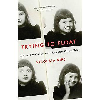 Trying to Float  Chronicles of a Girl in the Chelsea Hotel by Nicolaia Rips