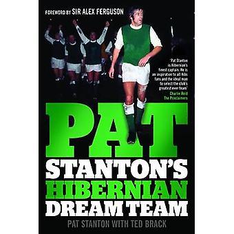 Pat Stantons Hibernian Dream Team by Pat Stanton & With Ted Brack & Foreword by Alex Ferguson
