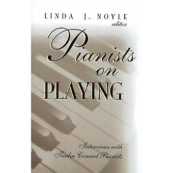Pianists on Playing Interviews with Twelve Concert Pianists by Noyle & Linda J.