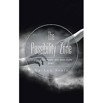 The Possibility Zone the place where human effort meets divine power by Seale & Nathan