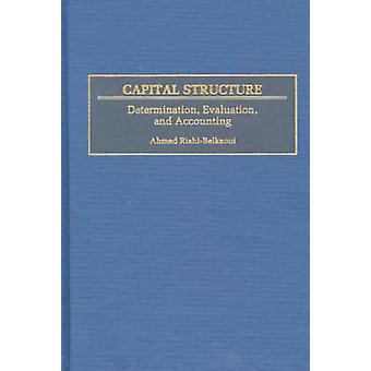 Capital Structure  Determination Evaluation and Accounting by Ahmed Riahi Belkaoui
