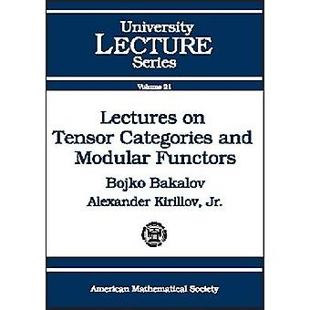 Lectures on Tensor Categories and Modular Functors by Bojko Bakalov -