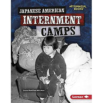 Japanese American Internment Camps by Laura Hamilton Waxman - 9781512