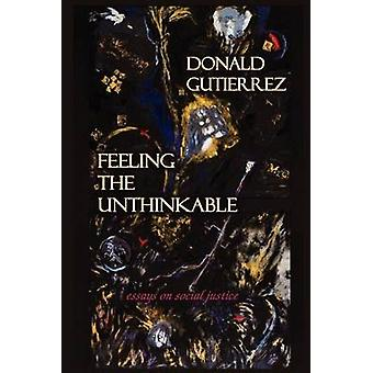 Feeling the Unthinkable Essays on Social Justice by Gutierrez & Donald