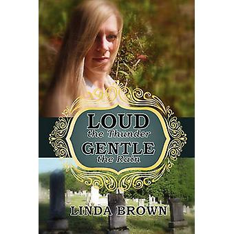 Loud the Thunder Gentle the Rain by Brown & Linda