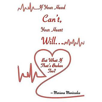 If Your Head Cant Your Heart Will . . . But What If Thats Broken Too by Maniscalco & Mariana