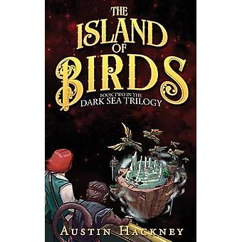 The Island of Birds Book Two in the Dark Sea Trilogy by Hackney & Austin
