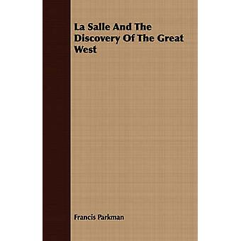 La Salle And The Discovery Of The Great West by Parkman & Francis