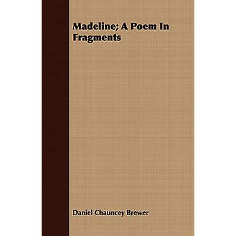 Madeline A Poem In Fragments by Brewer & Daniel Chauncey