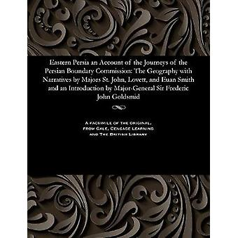 Eastern Persia an Account of the Journeys of the Persian Boundary Commission The Geography with Narratives by Majors St. John Lovett and Euan Smith and an Introduction by MajorGeneral Sir Frederic by Blanford & W. T.