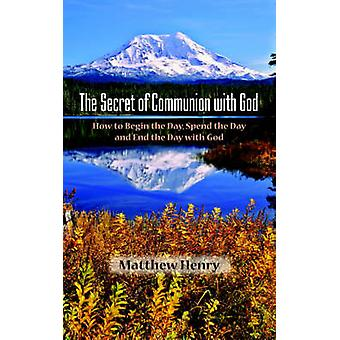 The Secret of Communion with God by Henry & Matthew