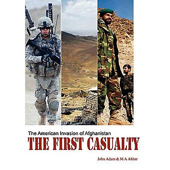 The First Casualty The American Invasion of Afghanistan by Adam & John
