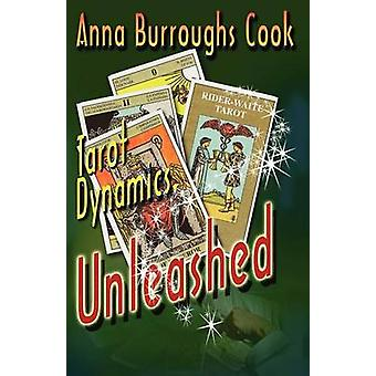 Tarot Dynamics Unleashed  The Fundamental Way to Learn and Read the Tarot by Cook & Anna Burroughs