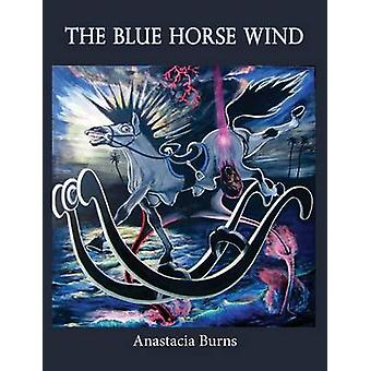 The Blue Horse Wind by Burns & Anastacia