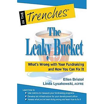 The Leaky Bucket Whats Wrong with Your Fundraising and How You Can Fix It by Lysakowski & Linda